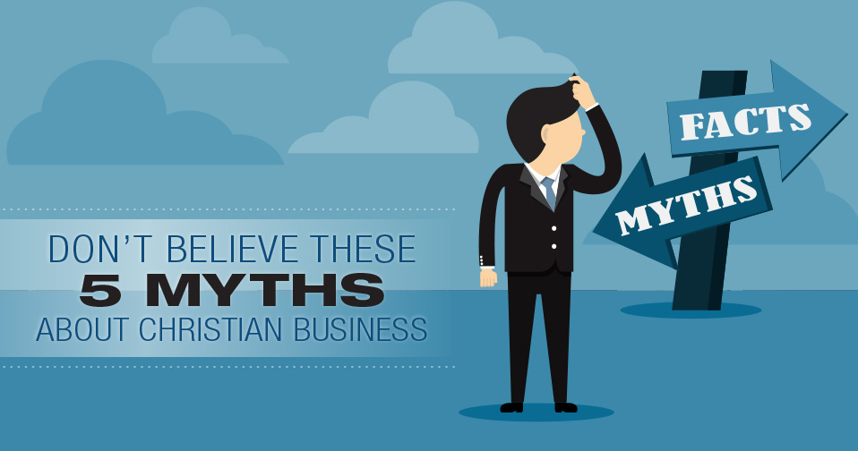 Five Myths About Christian Business