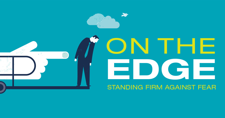 On the Edge: Standing Firm Against Fear