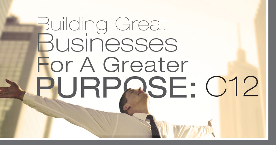 Building Business For A Greater Purpose: C12