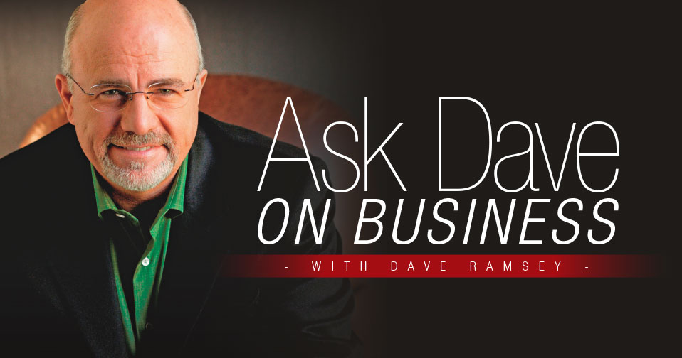 Ask Dave On Business With Dave Ramsey