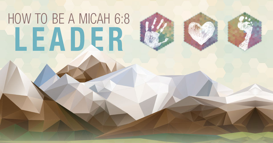 How To Be A Micah 6:8 Leader